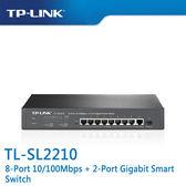 【免運費】TP-LINK  TL-SL2210 8埠 10/100Mbps+ 2埠Gigabit  智慧型 交換器(1x GbE +1x Gb SFP 埠)