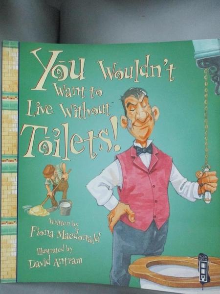 【書寶二手書T1/兒童文學_NLS】You Wouldn t Want to Live Without Toilets!_Fiona Macdonald