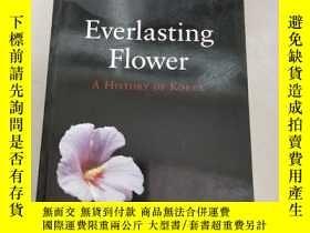 二手書博民逛書店Everlasting罕見Flower: A History of Korea【永恒的花:韓國的歷史】原版 庫存奇