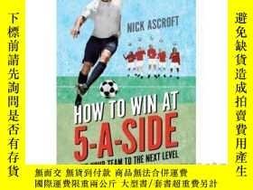 二手書博民逛書店How罕見to Win at 5-A-Side: Take Your Team to ...-如何在五人制比賽中獲