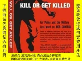 二手書博民逛書店【罕見】Kill Or Get Killed; 1976年出版Y171274 Rex Applegate Pa