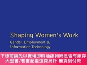 二手書博民逛書店Shaping罕見Women s WorkY255174 Juliet Webster Routledge