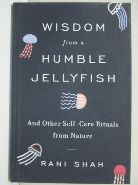 【書寶二手書T5/心靈成長_HHH】Wisdom from a Humble Jellyfish: And Other Self-Care Rituals from Nature_Rani Shah