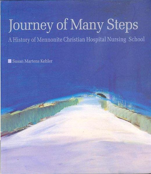Journey of Many Steps--A History of Mennonite Christian Hospital Nursing..