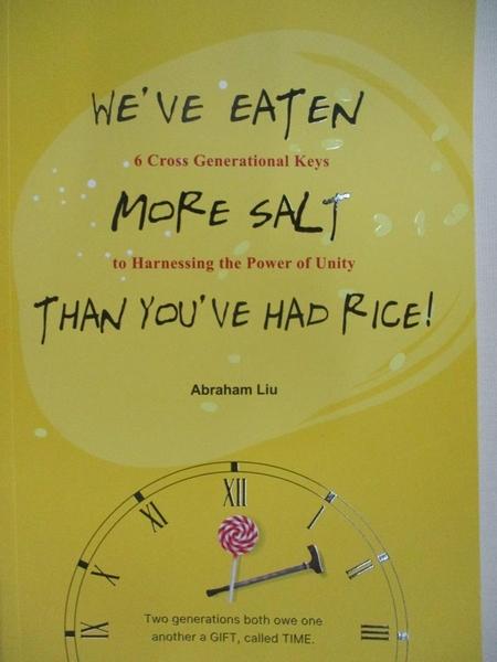 【書寶二手書T6/兒童文學_H7I】WE VE EATEN MORE SALT THAN YOU VE HAD RICE!_Abraham Liu 柳子駿