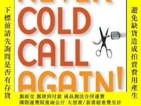 二手書博民逛書店Never罕見Cold Call Again: Achieve Sales Greatness Without C