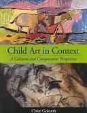 二手書博民逛書店《Child Art in Context: A Cultural and Comparative Perspective》 R2Y ISBN:1557989036