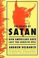 二手書博民逛書店《The Death of Satan: How Americans Have Lost the Sense of Evil》 R2Y ISBN:0374524866
