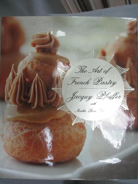 【書寶二手書T1/餐飲_GML】The Art of French Pastry_Pfeiffer, Jacquy