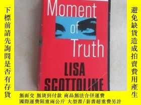 二手書博民逛書店英文書:MOMENT罕見OF TRUTH LISA SCOTTOLINE 共432頁 32開 詳見圖片Y159