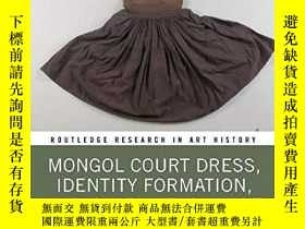 二手書博民逛書店Mongol罕見Court Dress, Identity Formation, And Global Excha