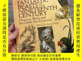 二手書博民逛書店Fantastic罕見Beasts of the Nineteenth Century: Dragons, Bir