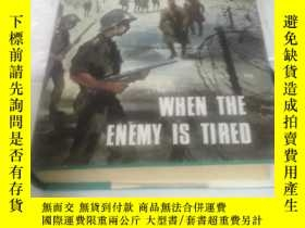 二手書博民逛書店MHEN罕見THE ENEMY IS TIRED【請看圖片】Y1