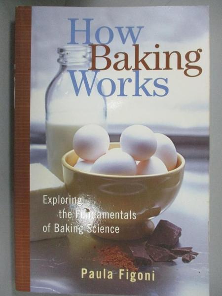 【書寶二手書T6/餐飲_E6A】How Baking Works: Exploring the Fundamentals of Baking Science_Figoni, Paula
