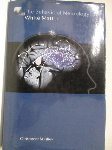 【書寶二手書T2/大學理工醫_KFM】The Behavioral Neurology of White Matter_Filley, Christopher M.
