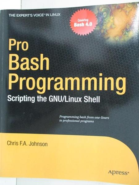 【書寶二手書T5/電腦_EFD】Pro Bash Programming: Scripting the GNU/Linux Shell_Johnson, Chris F. A.