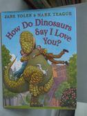 【書寶二手書T5/少年童書_ZAM】How Do Dinosaurs Say I Love You?_Yolen, Ja