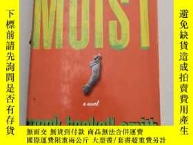 二手書博民逛書店Moist:罕見A Novel潮濕的:一部小說【精裝 原版 庫存Y6318 Mark Haskell Smit