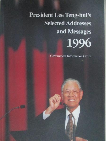 【書寶二手書T1/政治_BZW】President Lee Teng-hui s selected addresses and messages, 1996_精平裝: 平裝本