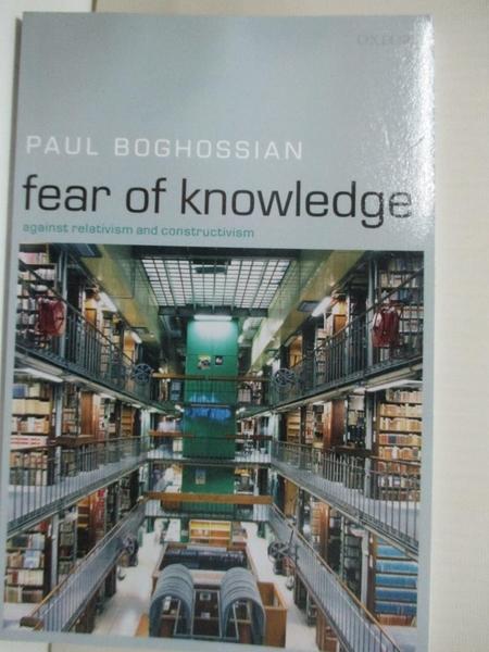 【書寶二手書T5/哲學_HO6】Fear of Knowledge: Against Relativism and Constructivism_Boghossian, Paul