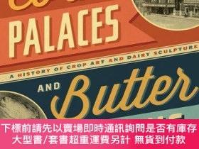 二手書博民逛書店Corn罕見Palaces and Butter Queens: A History of Crop Art an
