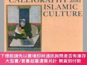 二手書博民逛書店Calligraphy罕見and Islamic Culture-書法與伊斯蘭文化Y364727 Annema