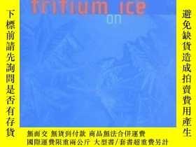 二手書博民逛書店Tritium罕見On Ice: The Dangerous New Alliance Of Nuclear We