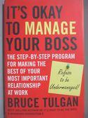 【書寶二手書T6/大學商學_OOO】It s Okay to Manage Your Boss_Tulgan, Bruc