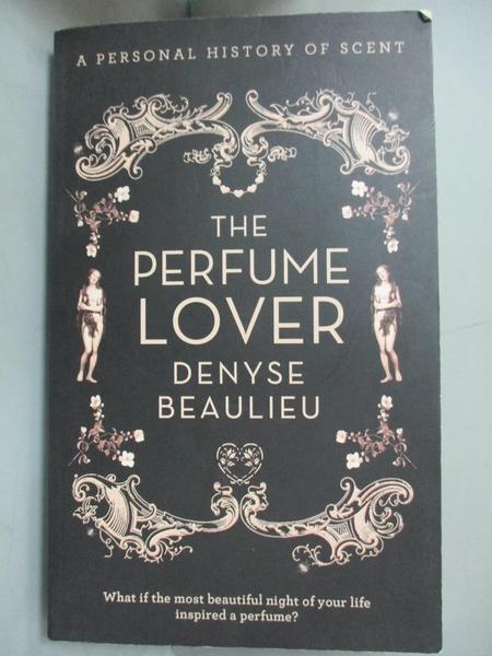 【書寶二手書T1/原文書_LOK】The Perfume Lover-A Personal Story of Scent_Denyse Beaulieu
