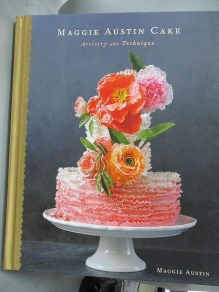 【書寶二手書T7/餐飲_YFG】Maggie Austin Cake: Artistry and Technique_Austin, Maggie/ Headley, Kate (PHT)