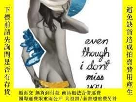 二手書博民逛書店Even罕見Though I Don t Miss YouY307751 Chelsea Martin Sho