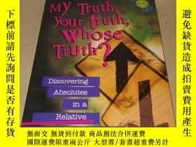 二手書博民逛書店MY罕見Truth your truth,Whose Truth ? 我的真理你的真理,誰的真理?Y22247