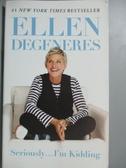 【書寶二手書T6/勵志_KMC】Seriously...I m Kidding_Ellen DeGeneres