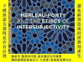 二手書博民逛書店Merleau-ponty罕見And The Ethics Of IntersubjectivityY4645