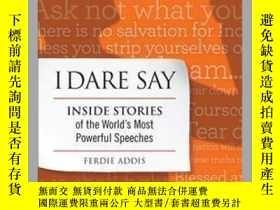 二手書博民逛書店I罕見Dare Say: Inside Stories of the World s Most Powerful