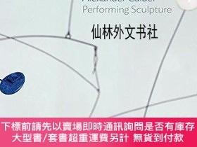 二手書博民逛書店【罕見】Alexander Calder: Performing SculptureY27248 Achim