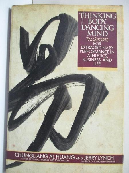 【書寶二手書T8/心理_EJO】Thinking Body, Dancing Mind_Al Chung-liang Huang, Jerry Lynch
