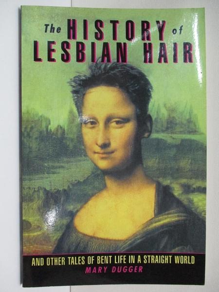 【書寶二手書T3/心理_AR1】The History of Lesbian Hair: And Other Tales of Bent Life in a Straight World_Dugger, Mary