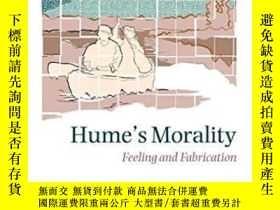 二手書博民逛書店Hume s罕見Morality: Feeling And Fabrication-休謨的道德:感覺與虛構Y4