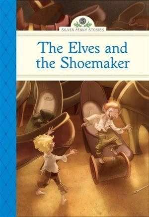 Silver Penny Stories: Elves and the Shoemaker