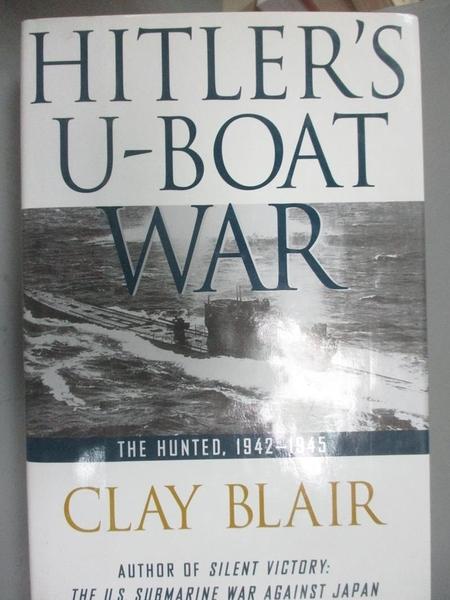 【書寶二手書T3/軍事_EUA】Hitler s U-boat War: The hunted, 1942-1945_Clay Blair