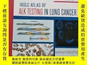 二手書博民逛書店IASLC罕見ATLAS OF ALK TESTING IN LUNG CANCERY16663 ISBN