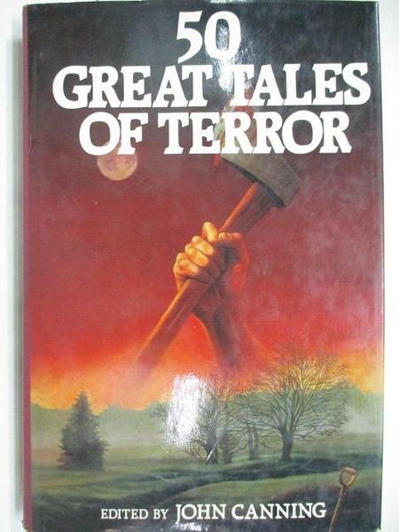 【書寶二手書T1/原文小說_DJ8】50Great Tales of Terror_John Canning