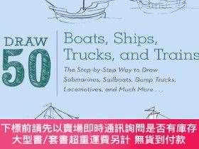 二手書博民逛書店Draw罕見50 Boats, Ships, Trucks, and TrainsY360448 Lee J