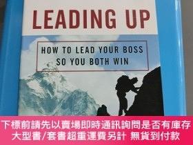 二手書博民逛書店LEADING罕見UP:HOW TO LEAD YOUR BOSS SO YOU BOTH WIN (領導:如何領