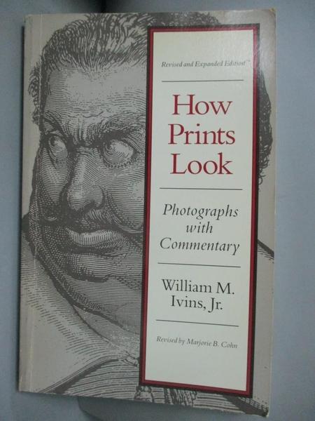 【書寶二手書T9/設計_A7B】How Prints Look: Photographs With Commentary_Ivins, William Mills/ Cohn, Marjorie B.