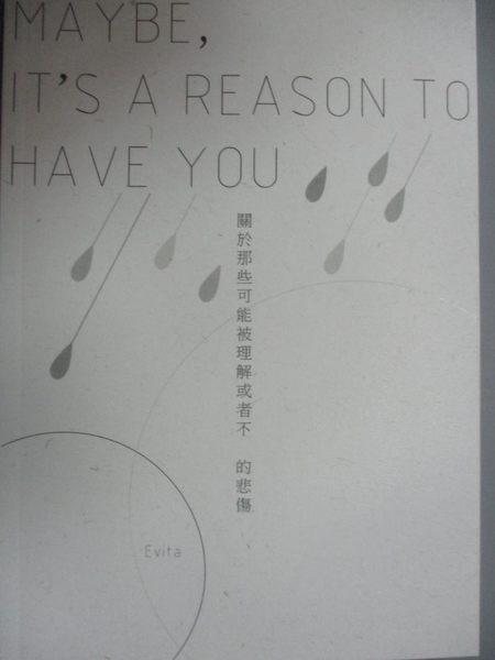 【書寶二手書T1/心靈成長_OEF】MAYBE, IT S A REASON TO HAVE YOU..._Evita