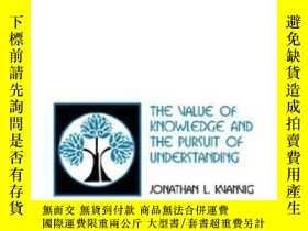 二手書博民逛書店The罕見Value Of Knowledge And The Pursuit Of Understanding