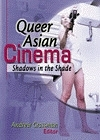 二手書博民逛書店 《Queer Asian Cinema: Shadows in the Shade》 R2Y ISBN:1560231408│Grossman