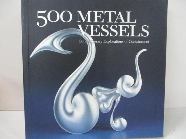 【書寶二手書T7/設計_EEW】500 Metal Vessels: Contemporary Explorations of Containment_Le Van, Marthe (EDT)